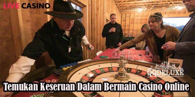 Temukan Keseruan Dalam Bermain Casino Online
