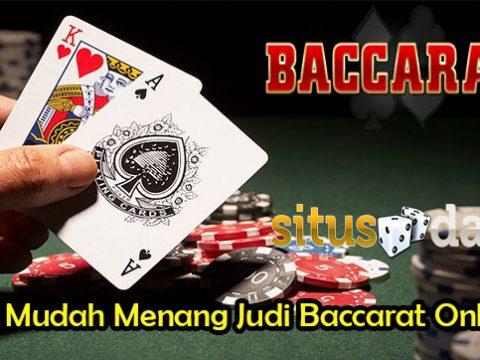 Trik Mudah Menang Judi Baccarat Online